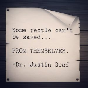 Some people can't be saved…FROM THEMSELVES